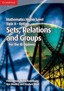 IB Diploma : Mathematics Higher Level for the IB Diploma Option Topic 8 Sets, Relations and Groups, Paperback / softback Book