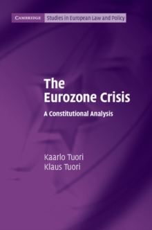 Cambridge Studies in European Law and Policy : The Eurozone Crisis: A Constitutional Analysis, Paperback / softback Book