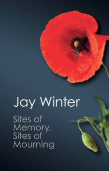Sites of Memory, Sites of Mourning : The Great War in European Cultural History, Paperback / softback Book