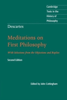Cambridge Texts in the History of Philosophy : Descartes: Meditations on First Philosophy: With Selections from the Objections and Replies, Paperback / softback Book