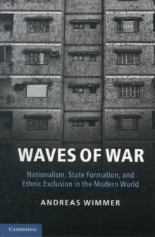 Waves of War : Nationalism, State Formation, and Ethnic Exclusion in the Modern World, Paperback Book