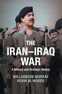The Iran-Iraq War : A Military and Strategic History, Paperback Book