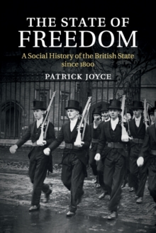 The State of Freedom : A Social History of the British State since 1800, Paperback / softback Book