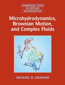 Cambridge Texts in Applied Mathematics : Microhydrodynamics, Brownian Motion, and Complex Fluids Series Number 58, Paperback / softback Book