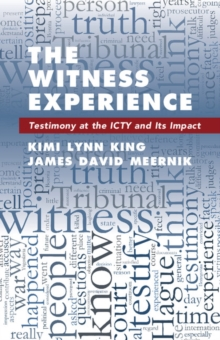 The Witness Experience : Testimony at the ICTY and Its Impact, Paperback Book