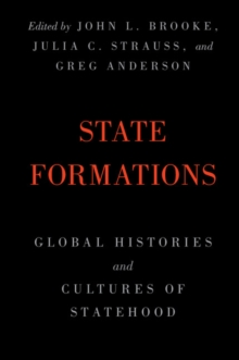 State Formations : Global Histories and Cultures of Statehood, Paperback Book
