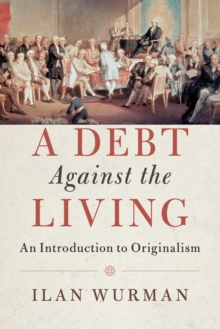 A Debt Against the Living : An Introduction to Originalism, Paperback Book