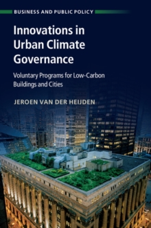 Innovations in Urban Climate Governance : Voluntary Programs for Low-Carbon Buildings and Cities, Hardback Book