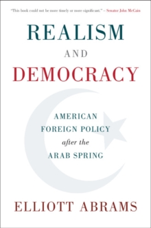 Realism and Democracy : American Foreign Policy after the Arab Spring, Hardback Book