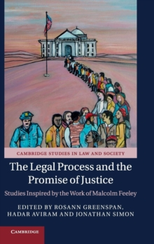 Cambridge Studies in Law and Society : The Legal Process and the Promise of Justice: Studies Inspired by the Work of Malcolm Feeley, Hardback Book