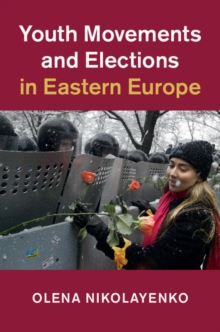 Youth Movements and Elections in Eastern Europe, Hardback Book