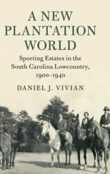 A New Plantation World : Sporting Estates in the South Carolina Lowcountry, 1900-1940, Hardback Book