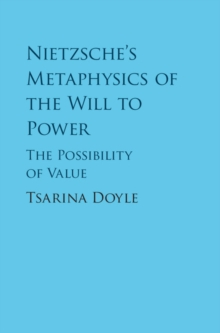 Nietzsche's Metaphysics of the Will to Power : The Possibility of Value, Hardback Book