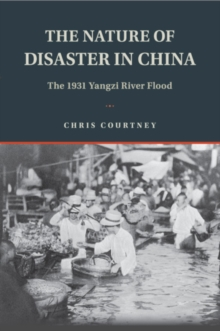 The Nature of Disaster in China : The 1931 Yangzi River Flood, Hardback Book