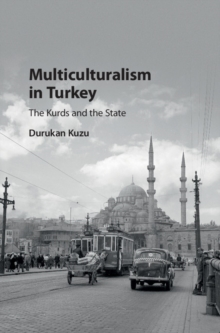 Multiculturalism in Turkey : The Kurds and the State, Hardback Book