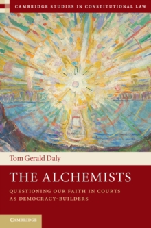 The Alchemists : Questioning our Faith in Courts as Democracy-Builders, Hardback Book