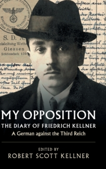 My Opposition : The Diary of Friedrich Kellner - A German against the Third Reich, Hardback Book