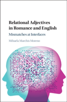Relational Adjectives in Romance and English : Mismatches at Interfaces, Hardback Book