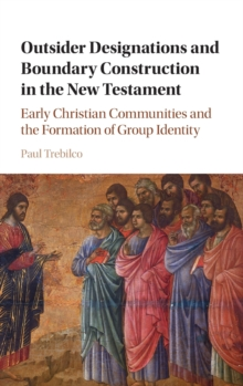 Outsider Designations and Boundary Construction in the New Testament : Early Christian Communities and the Formation of Group Identity, Hardback Book