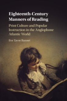 Eighteenth-Century Manners of Reading : Print Culture and Popular Instruction in the Anglophone Atlantic World, Hardback Book