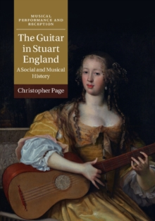 The Guitar in Stuart England : A Social and Musical History, Hardback Book