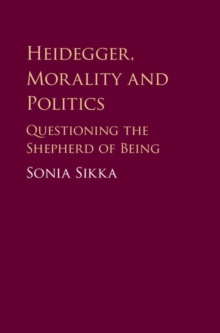 Heidegger, Morality and Politics : Questioning the Shepherd of Being, Hardback Book