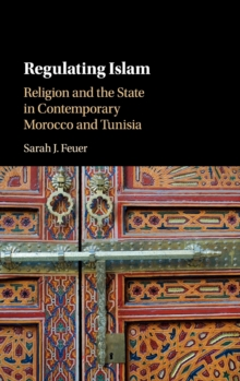 Regulating Islam : Religion and the State in Contemporary Morocco and Tunisia, Hardback Book