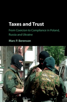Taxes and Trust : From Coercion to Compliance in Poland, Russia and Ukraine, Hardback Book