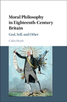 Moral Philosophy in Eighteenth-Century Britain : God, Self, and Other, Hardback Book