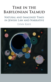 Time in the Babylonian Talmud : Natural and Imagined Times in Jewish Law and Narrative, Hardback Book