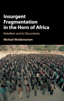 Insurgent Fragmentation in the Horn of Africa : Rebellion and its Discontents, Hardback Book