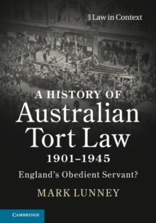 A History of Australian Tort Law 1901-1945 : England's Obedient Servant?, Hardback Book