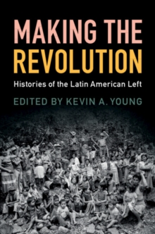 Making the Revolution : Histories of the Latin American Left, Hardback Book