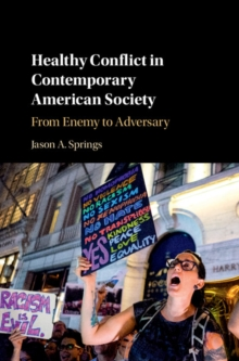 Healthy Conflict in Contemporary American Society : From Enemy to Adversary, Hardback Book