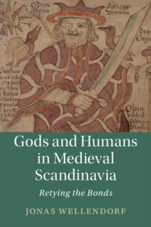 Gods and Humans in Medieval Scandinavia : Retying the Bonds, Hardback Book