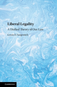 Liberal Legality : A Unified Theory of Our Law, Hardback Book