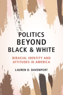 Politics beyond Black and White : Biracial Identity and Attitudes in America, Hardback Book