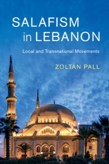 Salafism in Lebanon : Local and Transnational Movements, Hardback Book
