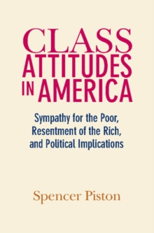 Class Attitudes in America : Sympathy for the Poor, Resentment of the Rich, and Political Implications, Hardback Book