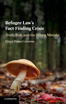 Refugee Law's Fact-Finding Crisis : Truth, Risk, and the Wrong Mistake, Hardback Book