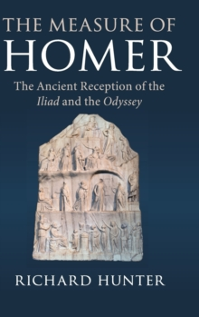 The Measure of Homer : The Ancient Reception of the Iliad and the Odyssey, Hardback Book
