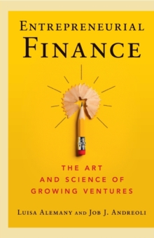 Entrepreneurial Finance : The Art and Science of Growing Ventures, Paperback / softback Book