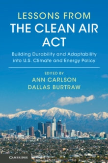 Lessons from the Clean Air Act : Building Durability and Adaptability into US Climate and Energy Policy, Paperback / softback Book