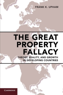 The Great Property Fallacy : Theory, Reality, and Growth in Developing Countries, Paperback Book