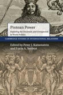 Protean Power : Exploring the Uncertain and Unexpected in World Politics, Paperback Book