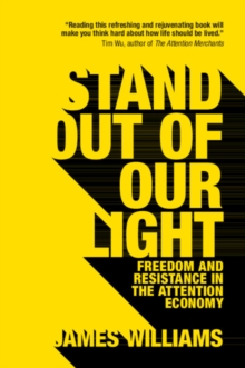 Stand out of our Light : Freedom and Resistance in the Attention Economy, Paperback / softback Book