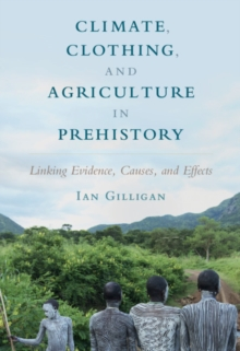 Climate, Clothing, and Agriculture in Prehistory : Linking Evidence, Causes, and Effects, Paperback / softback Book