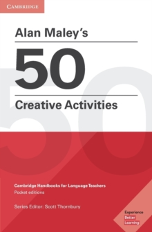 Cambridge Handbooks for Language Teachers : Alan Maley's 50 Creative Activities: Cambridge Handbooks for Language Teachers, Paperback / softback Book