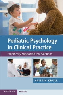 Pediatric Psychology in Clinical Practice : Empirically Supported Interventions, Paperback / softback Book