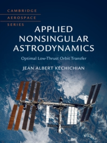 Applied Nonsingular Astrodynamics : Optimal Low-Thrust Orbit Transfer, Hardback Book